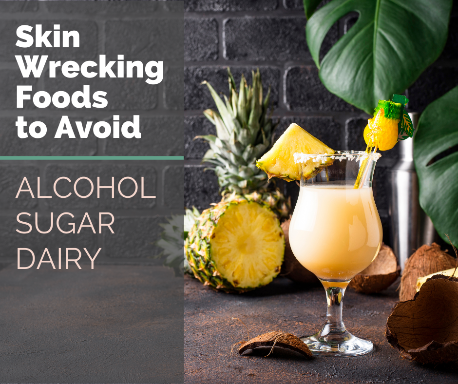 List of Foods that Wreck Your Skin: Alcohol, Sugar, Dairy